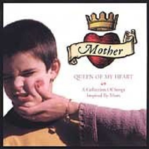 Mother Queen Of My Heart: A Collection Of Songs Ispired By Mom