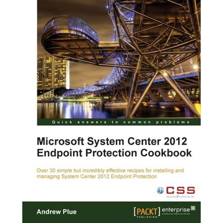 Microsoft System Center 2012 Endpoint Protection Cookbook - (The Best Endpoint Protection)