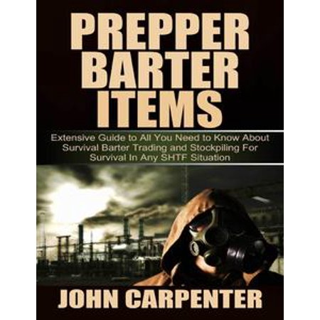 Prepper Barter Items: Extensive Guide to All You Need to Know About Survival Barter Trading and Stockpiling for Survival In Any Shtf Situation - (Difference Between Any And All In Sql)