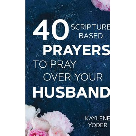 40 Scripture-Based Prayers to Pray Over Your Husband : The