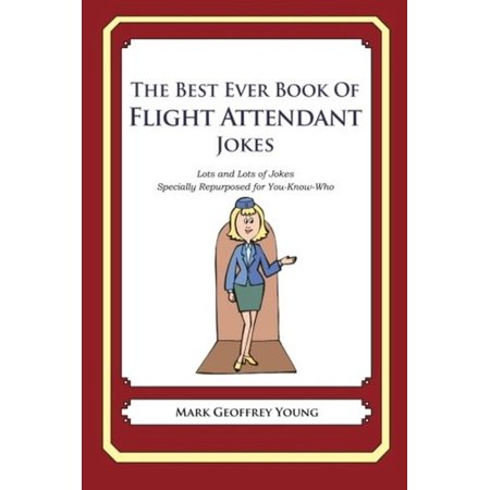 The Best Ever Book Of Flight Attendant Jokes  Lots And Lots Of Jokes Specially Repurposed For You Know Who