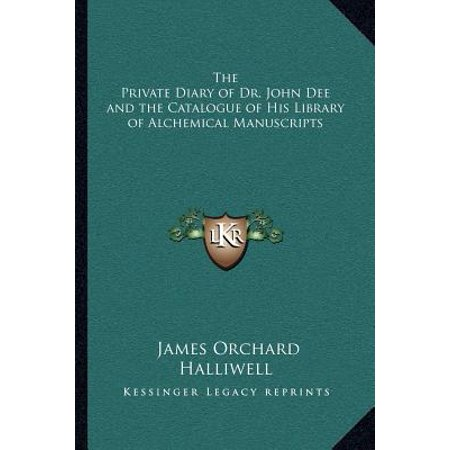 The Private Diary of Dr. John Dee and the Catalogue of His Library of Alchemical