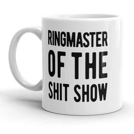 Ringmaster Of The Shit Show Mug Funny Mothers Day Coffee Cup - 11oz ()