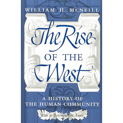 The Rise of the West: A History of the Human Community With a Retrospective Essay