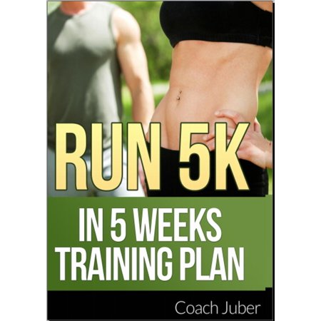 Run 5K In 5 Weeks - eBook (Train To Run 5k In 4 Weeks)