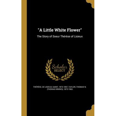 A Little White Flower : The Story of Soeur Therese of Lisieux](The White Flower)