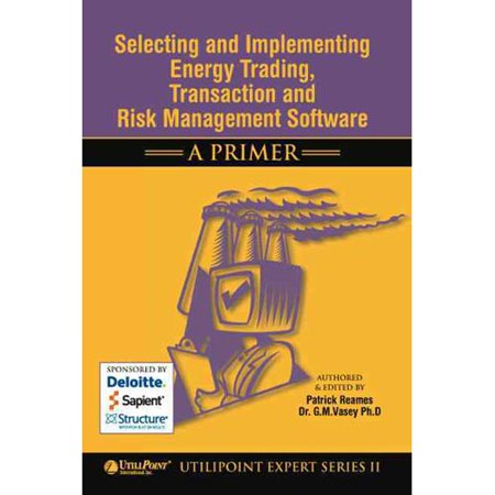 Selecting And Implementing Energy Trading  Transaction And Risk Management Software  A Primer