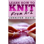 Learn How to Knit: From A-Z - eBook