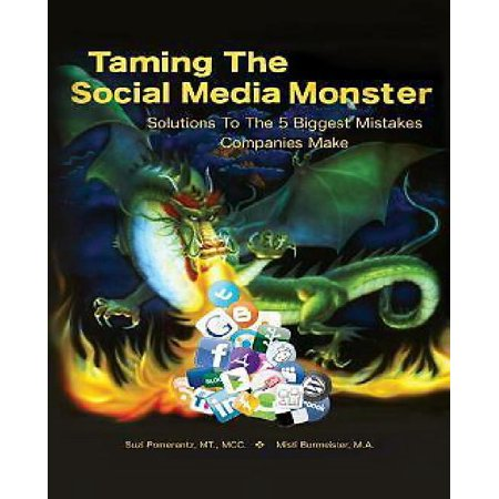 Taming the Social Media Monster: Solutions to the 5 Biggest Mistakes Companies Make with Social Media - image 1 of 1