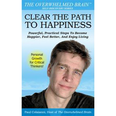 Clear The Path To Happiness: Powerful, Practical Steps To Become Happier, Feel Better, and Enjoy Living - eBook