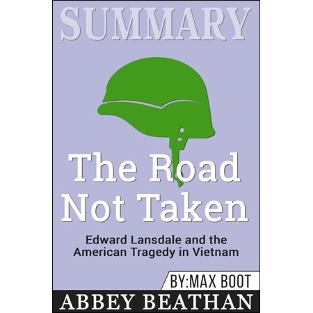 Summary of The Road Not Taken: Edward Lansdale and the American Tragedy in Vietnam by Max Boot -