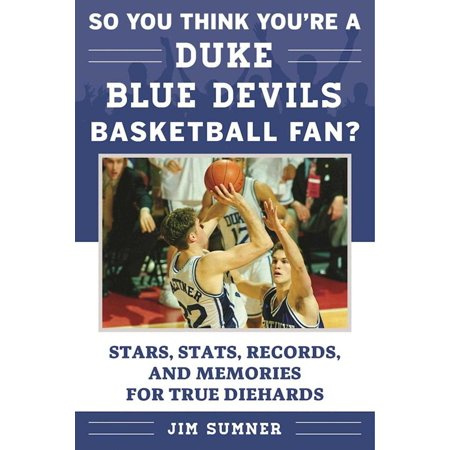- So You Think You're a Duke Blue Devils Basketball Fan? : Stars, Stats, Records, and Memories for True Diehards