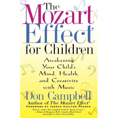 The Mozart Effect for Children : Awakening Your Child's Mind, Health, and Creativity with