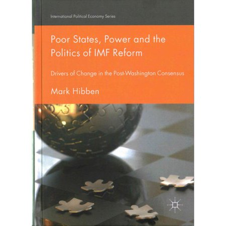 Poor States, Power and the Politics of IMF Reform: Drivers of Change in the Post-Washington Consensus