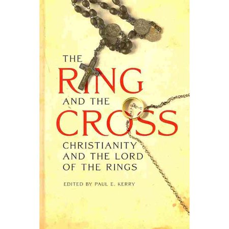 The Ring and the Cross: Christianity and the Writings of J.r.r. Tolkien by