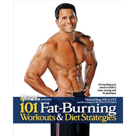 101 Fat-Burning Workouts & Diet Strategies For Men -