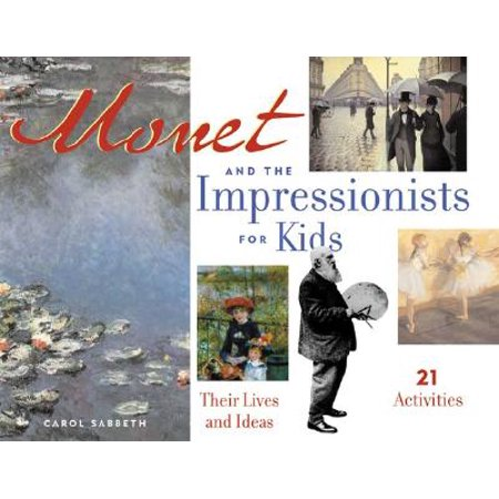 Monet and the Impressionists for Kids : Their Lives and Ideas, 21 Activities (Ideas Halloween Party Activities)