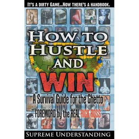 How to Hustle and Win : A Survival Guide for the Ghetto