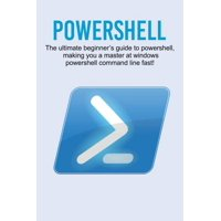 Powershell: The ultimate beginner's guide to Powershell, making you a master at Windows Powershell command line fast! (Paperback)