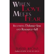 When Love Meets Fear : Becoming Defense-Less and Resource-Full