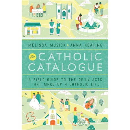 Daily Catholic Guide - The Catholic Catalogue : A Field Guide to the Daily Acts That Make Up a Catholic Life