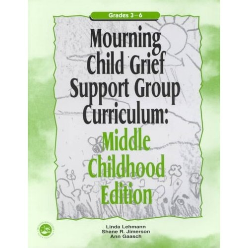 Mourning Child Grief Support Group Curriculum: Middle Childhood Edition Grades 3-6