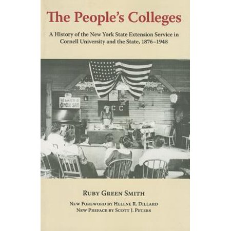 The Peoples Colleges  A History Of The New York State Extension Service In Cornell University And The State  1876 1948