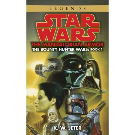 The Mandalorian Armor: Star Wars Legends (The Bounty Hunter Wars) (Beth The Bounty Hunter)