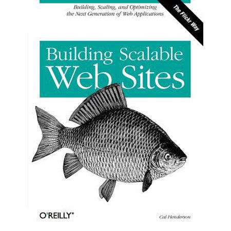 Building Scalable Web Sites : Building, Scaling, and Optimizing the Next Generation of Web (Best Scalable Web Hosting)