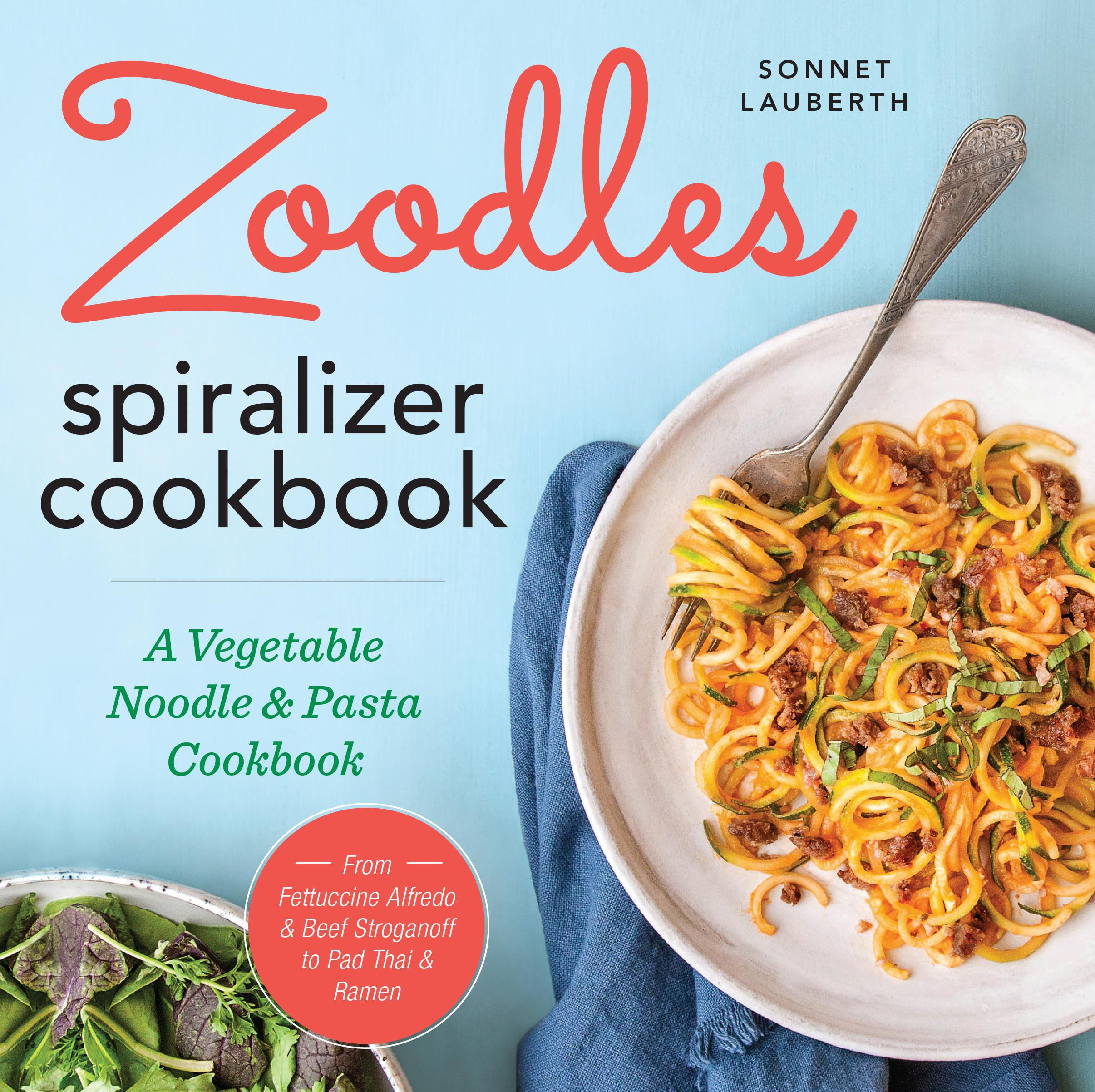 Zoodles Spiralizer Cookbook : A Vegetable Noodle and Pasta Cookbook ...
