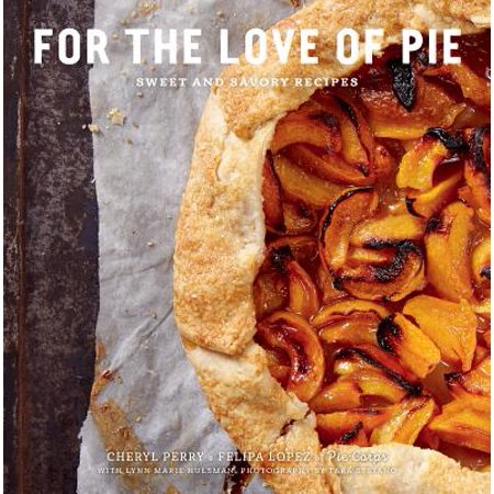 For the Love of Pie : Sweet and Savory Recipes (Savory Halloween Recipes)