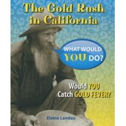 The Gold Rush in California : Would You Catch Gold Fever?