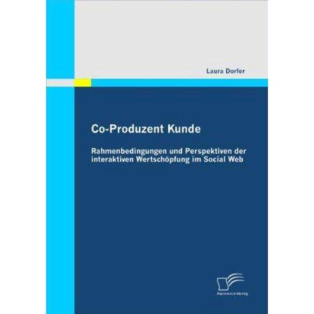 Co-Produzent Kunde: Rahmenbedingungen Und Perspektiven Der Interaktiven Wertschopfung Im Social Web - image 1 of 1