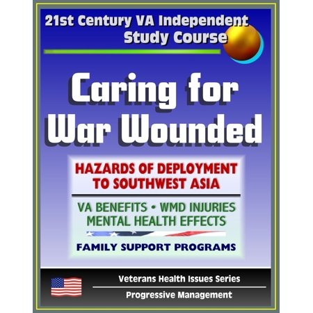 21st Century VA Independent Study Course: Caring for War Wounded, Combat Injuries and Effects on Mental Health, Hazards of Deployment to Southwest Asia, Iraq (Veterans Health Issues Series) -