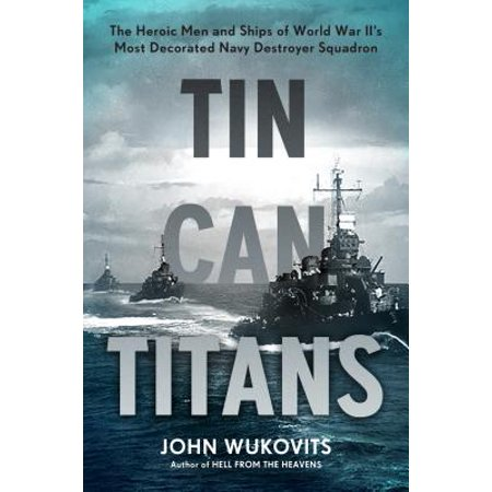 Navy Destroyer Ship (Tin Can Titans : The Heroic Men and Ships of World War II's Most Decorated Navy Destroyer Squadron )