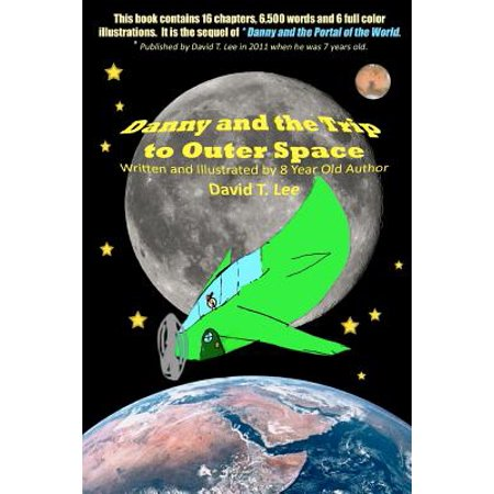 Danny and the Trip to Outer Space: This Book Is Written and Illustrated by 8 Year Old Author, David T. Lee. It... by