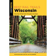 Best Rail Trails: Best Rail Trails Wisconsin : More Than 70 Rail Trails Throughout the State (Edition 2) (Paperback)
