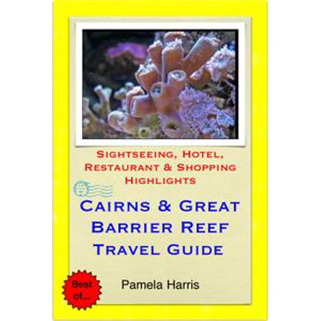 Cairns & the Great Barrier Reef, Queensland (Australia) Travel Guide - Sightseeing, Hotel, Restaurant & Shopping Highlights (Illustrated) -