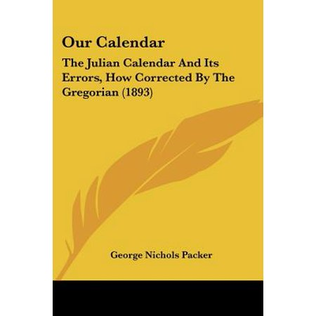Our Calendar : The Julian Calendar and Its Errors, How Corrected by the Gregorian