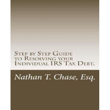 Step By Step Guide To Resolving Your Individual Irs Tax Debt   Solve Your Tax Debt With Detailed Images And Explanations Of The Actual Irs Forms