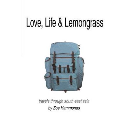 Love, Life & Lemongrass : Travels Through South East