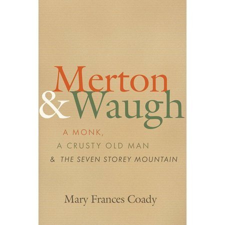 Merton and Waugh : A Monk, A Crusty Old Man, and The Seven Storey Mountain