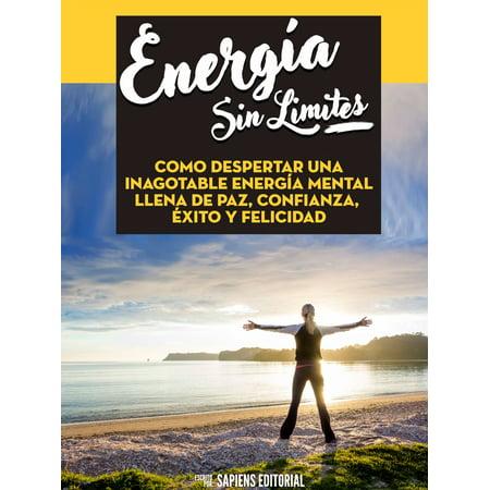 Energia Sin Limites: Como Despertar Una Inagotable Energia Mental Llena De Paz, Confianza, Exito Y Felicidad -