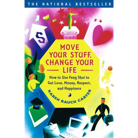 Move Your Stuff, Change Your Life : How to Use Feng Shui to Get Love, Money, Respect and