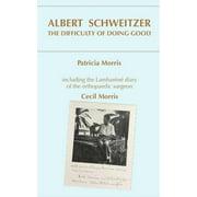 Albert Schweitzer : The Difficulty of Doing Good