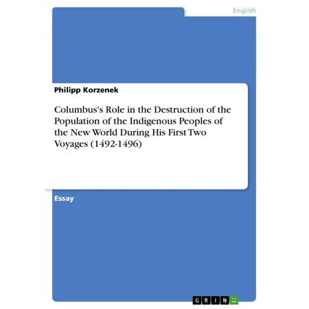 Columbus's Role in the Destruction of the Population of the Indigenous Peoples of the New World During His First Two Voyages (1492-1496) -