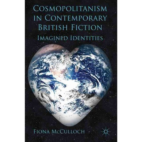 Cosmopolitanism in Contemporary British Fiction: Imagined Identities