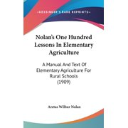 Nolan's One Hundred Lessons In Elementary Agriculture : A Manual And Text Of Elementary Agriculture For Rural Schools (1909)