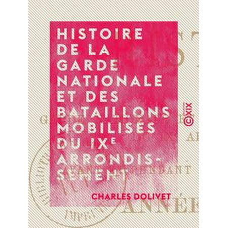 Histoire de la garde nationale et des bataillons mobilisés du IXe arrondissement - Avant et pendant le siège de la capitale, année 1870-1871 -