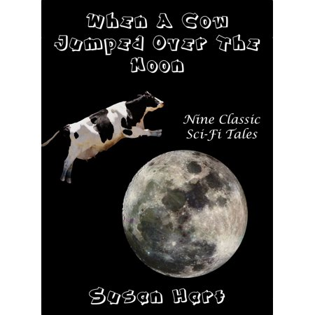 When A Cow Jumped Over The Moon: Nine Classic Sci-Fi Tales -